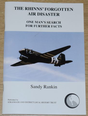 The Rhinns' Forgotten Air Disaster - One Man's Search for Further Facts, by Sandy Rankin